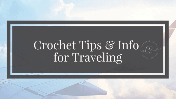 Crochet Tips and Info For Traveling
