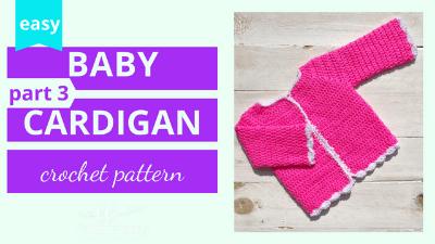 Baby Cardigan Crochet Along Video Tutorial