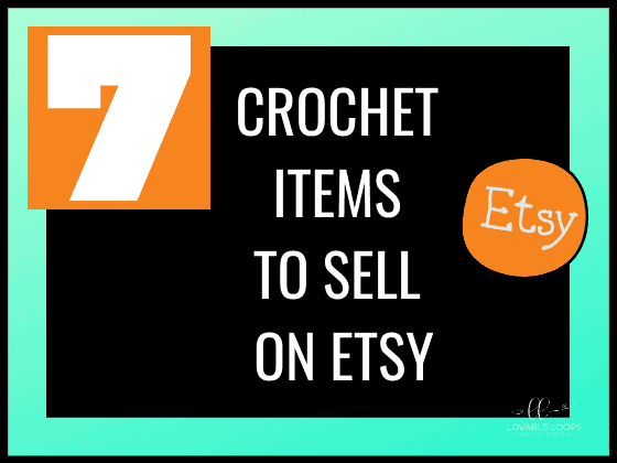 7 crochet items to sell on etsy