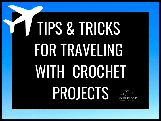 tips and tricks for traveling with crochet