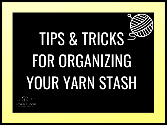 tips and tricks for organizing your yarn stash